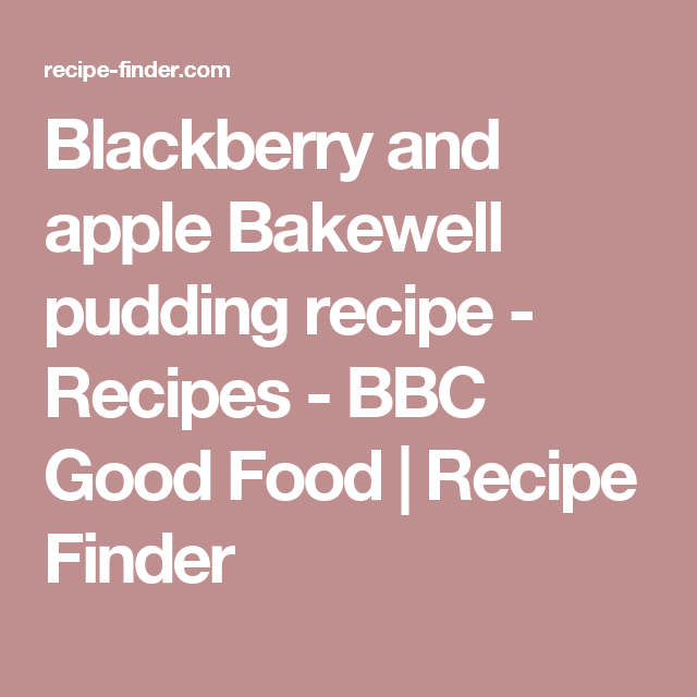 Blackberry and apple bakewell pudding recipe recipes bbc good blackberry and apple bakewell pudding recipe recipes bbc good food recipe finder forumfinder Gallery