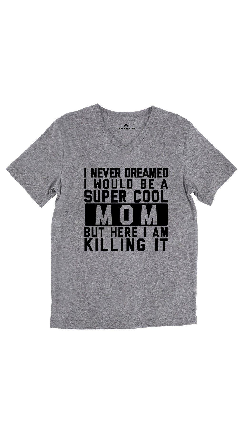 97b3d9c2f I Never Dreamed I Would Be A Super Cool Mom V-Neck Tee | Sarcastic Me – Sarcastic  ME