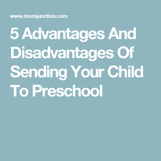 5 Advantages And Disadvantages Of Sending Your Child To Preschool Preschool Online Training Your Child