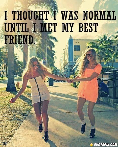 I Thought I Was Normal Until I Met My Best Friend Best Friends Delectable Talk Like Bestfriends Act Like Lover Quotepix