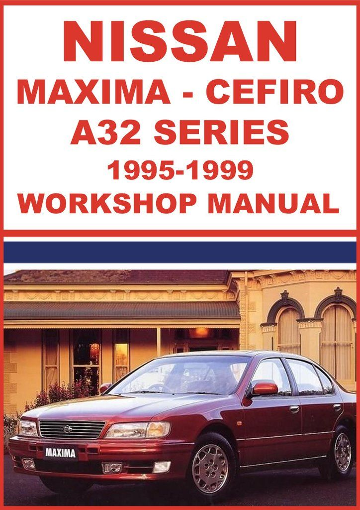 Nissan Maxima And Cefiro A32 1995 1999 Shop Manual Nissan Maxima Nissan Maxima