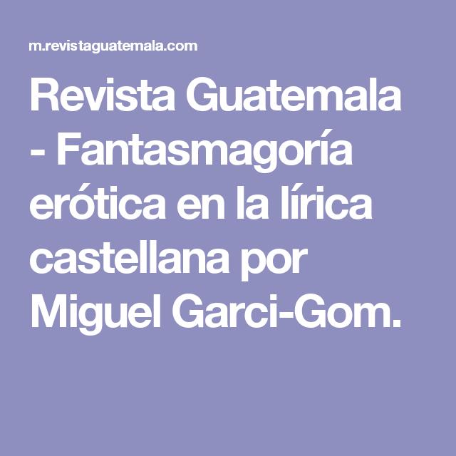 Revista Guatemala - Fantasmagoría erótica en la lírica castellana  por Miguel Garci-Gom.