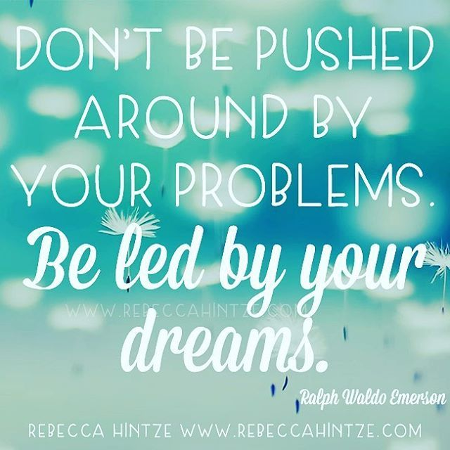 Dont Be Pushed Around By Your Problems Be Led By Your Dreams