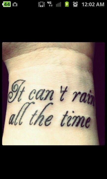 It Can T Rain All The Time Tattoo : tattoo, Time., Tattoos,, Tattoo, Quotes,