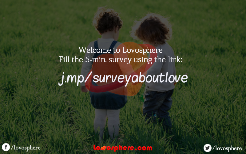 "We are working on a start-up project called ""Lovosphere"" with a vision  to make relationships ( love, friends, family) stronger and closer. We are conducting a simple 5-min survey to analyse the current understandings and trends among people about love and family. Kindly go to the link : http://j.mp/surveyaboutlove?utm_content=kuku.io&utm_medium=social&utm_source=pinterest_group&utm_campaign=kuku.io and complete this five-minutes survey . It doesn't ask for any sensitive information.  Thank…"