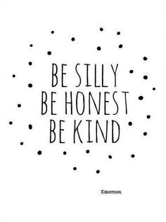 Be Silly Be Honest Be Kind