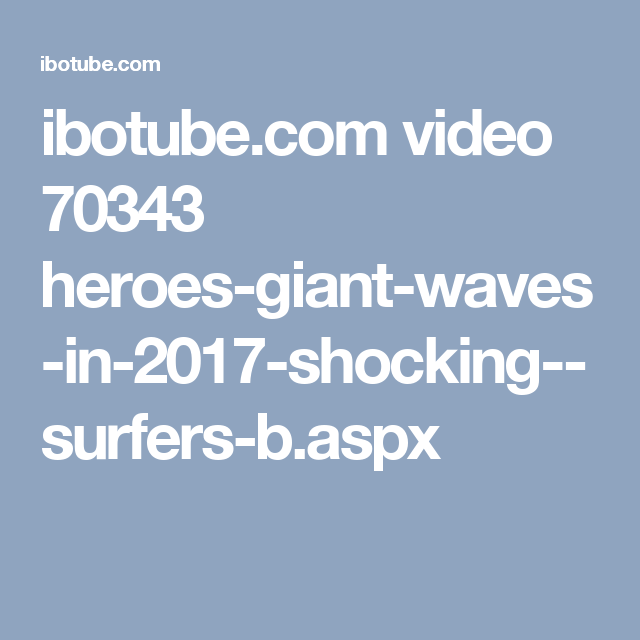 ibotube.com video 70343 heroes-giant-waves-in-2017-shocking--surfers-b.aspx
