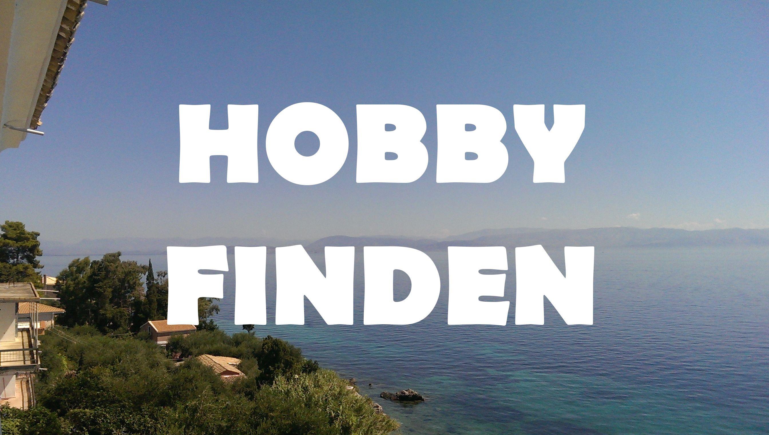 Hobby ein wie ich finde Warum finde