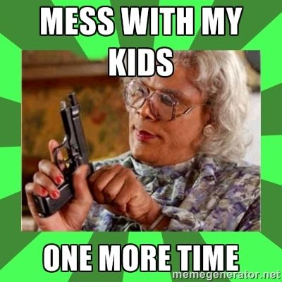 Mess With My Kids One More Time Madea Meme Generator
