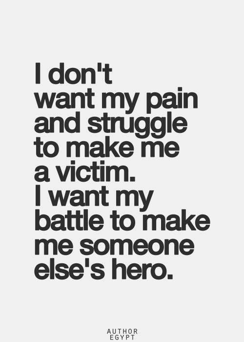 I Dont Want My Struggle And Pain To Make Me A Victim Quotes