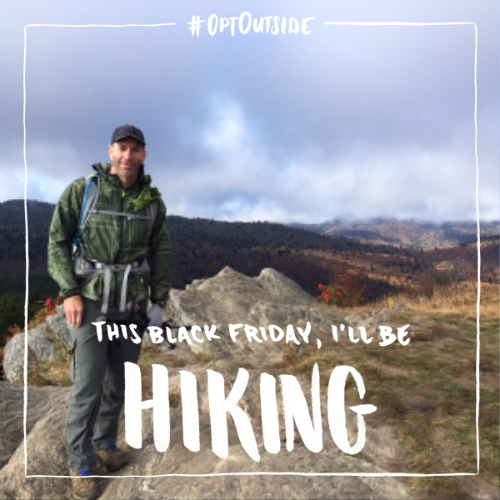 This Black Friday I Ll Be Hiking Because I Love Mountains Not Crowds Will You Opt Out With Me My Love Black Friday The Outsiders