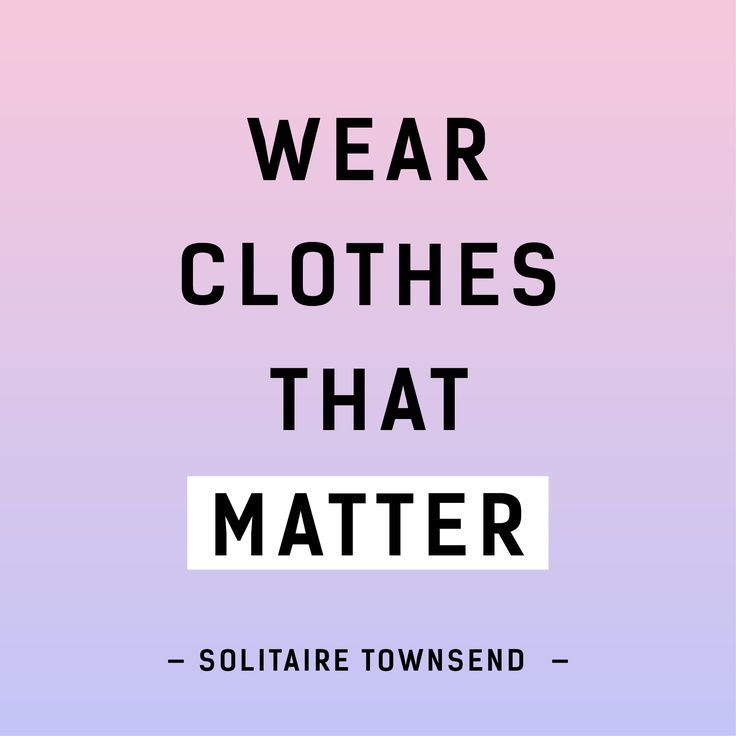 Wear Clothes That Matter Solitaire Townsend Fashion Revolution Fashion Revolution Quotes Second Hand Clothes