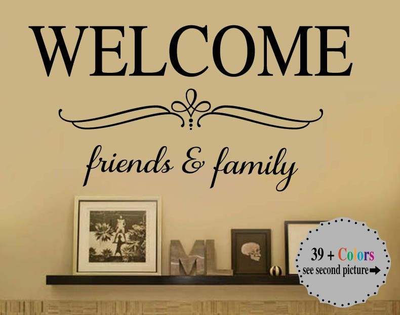 Welcome Friends And Family Vinyl Wall Decal Large Size Options