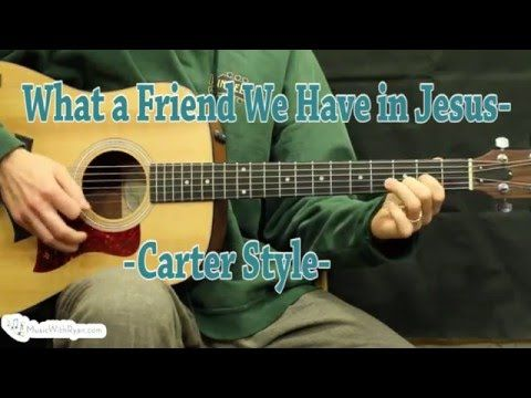 What a Friend We Have in Jesus - Carter Style Guitar Lesson ...