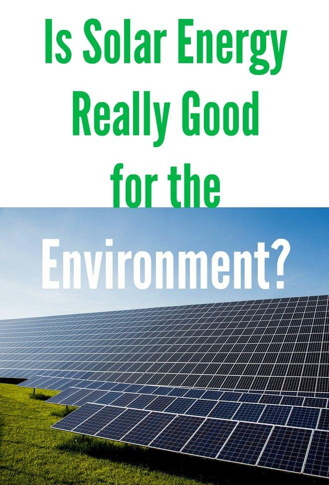 Is Solar Energy Really Good For The Environment Urbannaturale Solar Energy Advantages Of Solar Energy Solar Energy Diy