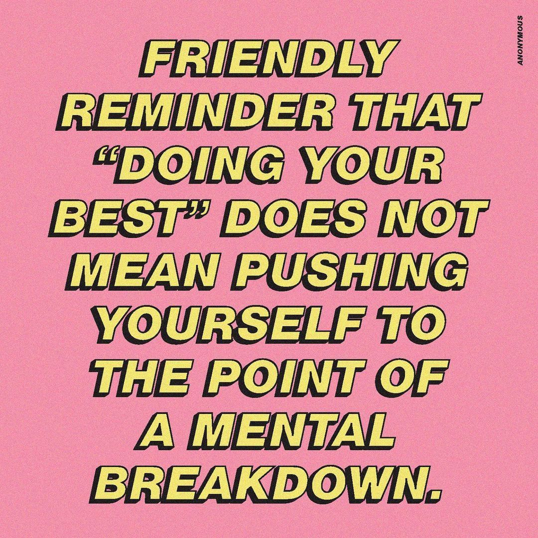 """Quotes by Christie on Instagram: """"""""Friendly reminder that 'doing your best' does not mean pushing yourself to the point of a mental breakdown."""" ~Anonymous"""""""