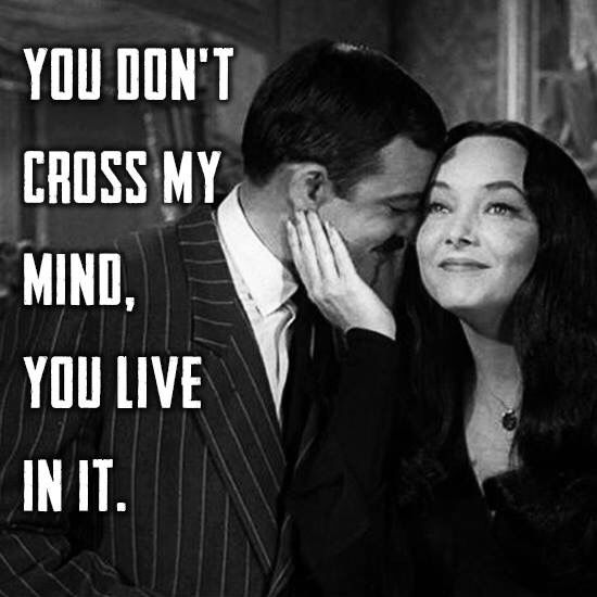 Image result for you don't cross my mind you live in it morticia