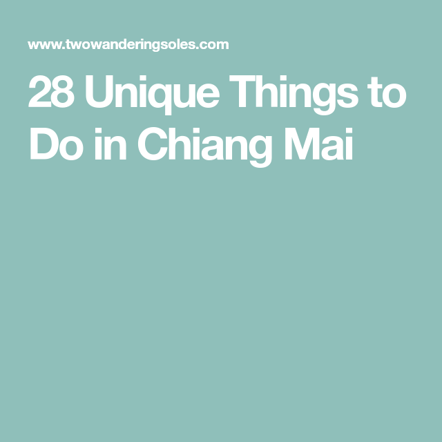 28 Unique Things to Do in Chiang Mai