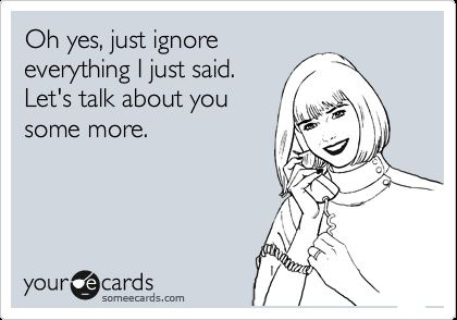 Self Absorbed People Oh Dear I Know A Few Of These Well