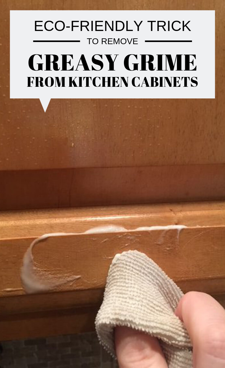 Eco Friendly Trick To Remove Greasy Grime From Kitchen Cabinets Clean Kitchen Cabinets Eco Friendly Kitchen Kitchen Cabinets