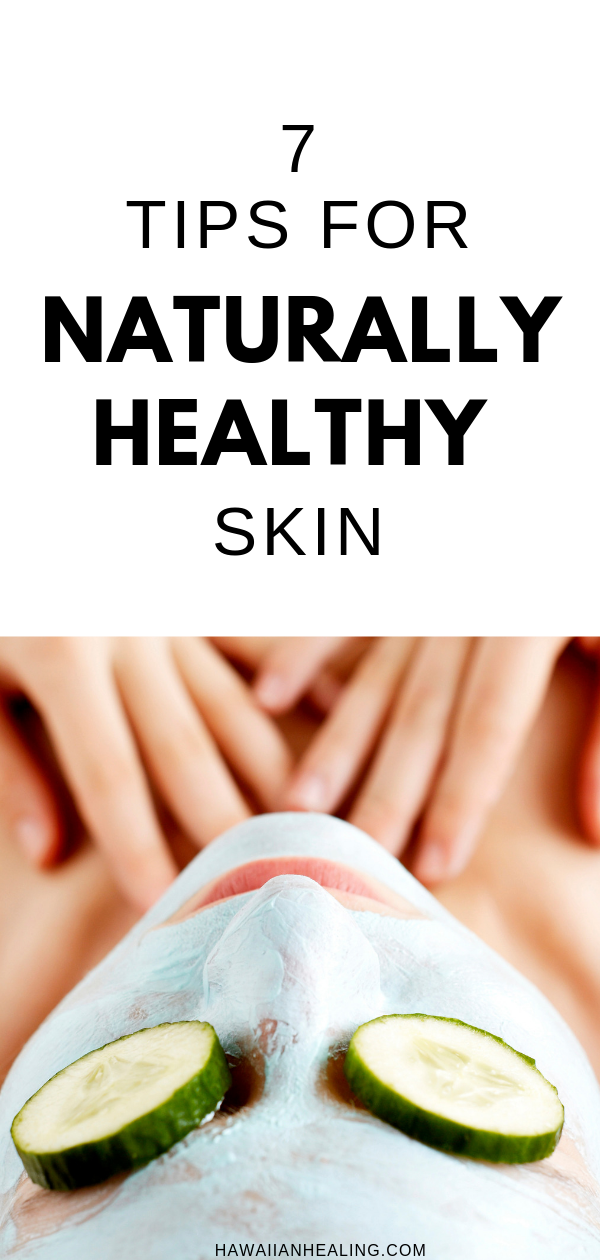 TAKE CARE OF SKIN FROM THE INSIDEOUT Find all the natural tips to keep your skin healthy on Hawaiian Healings Blog Natural Organic Skincare Products