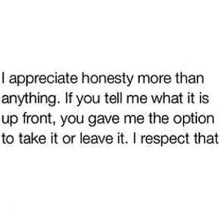 lol no on in my life has ever been honest to me. reason why I don't talk to a lot of people anymore.
