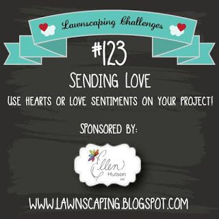 Lawnscaping Challenge: Lawnscaping Challenge: Sending Love sponsored by Ellen Hutson -- You have until Wednesday, February 10 to submit your entries!