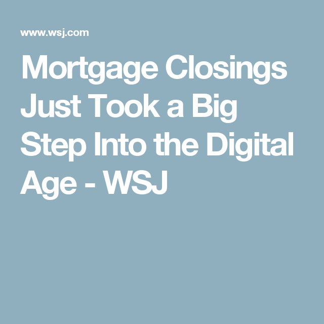 Mortgage Closings Just Took a Big Step Into the Digital Age  - WSJ