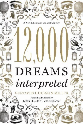 12 000 Dreams Interpreted A New Edition For The 21st Century In 2021 Dream Meanings Dream Symbols Dream Book