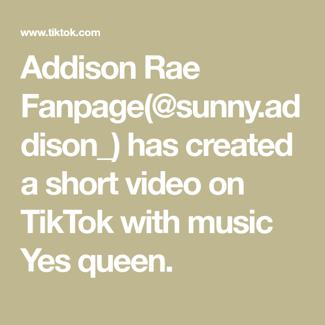 Addison Rae Fanpage Sunny Addison Has Created A Short Video On Tiktok With Music Yes Queen Addison Video Music