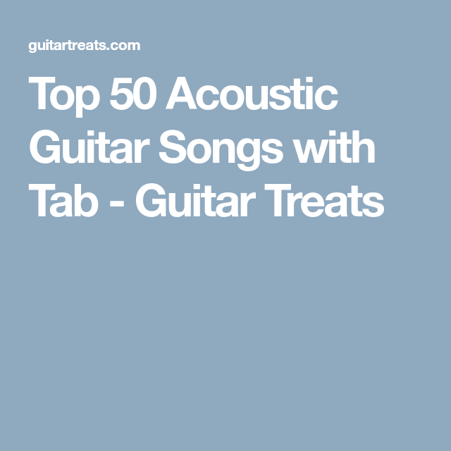 Top 50 Acoustic Guitar Songs With Tab Guitar Treats Guitar