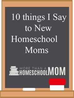 10 Things I say to New Homeschool Moms....  I love this! It's so reassuring!