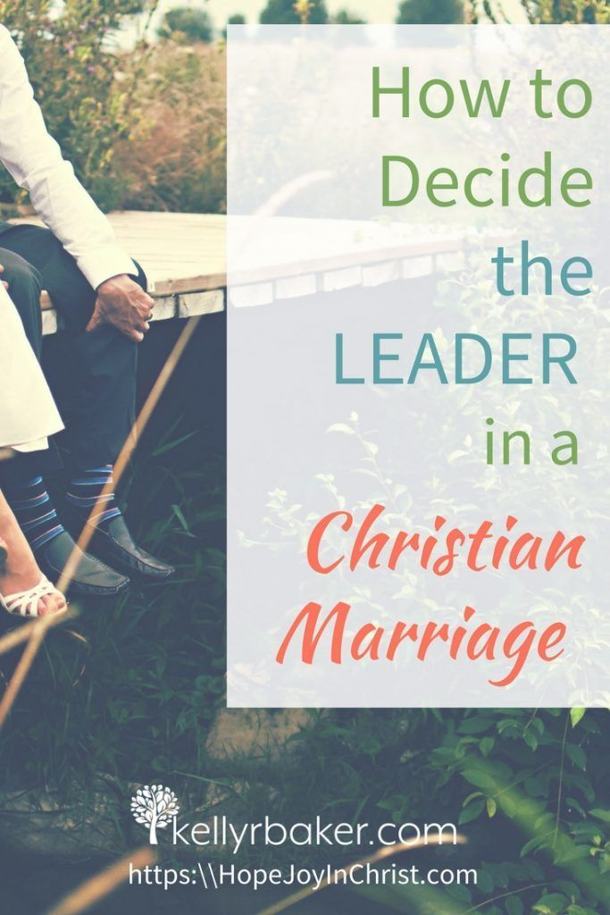 How to Decide the Leader in a Christian Marriage  Kelly R Baker Do you ever wonder who the leader needs to be in a Christian marriage Join us for this post packed with so...