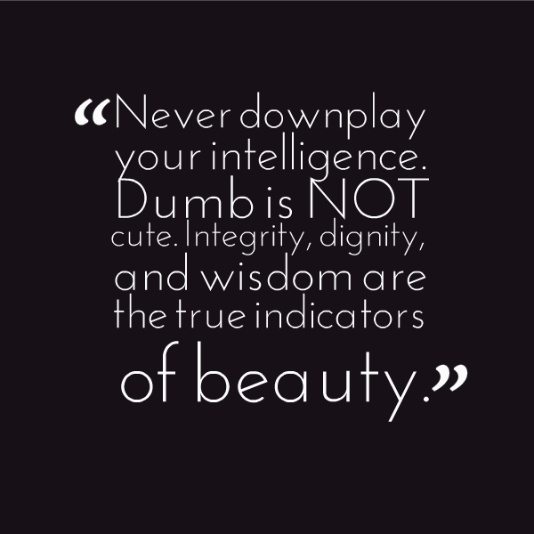 "Quotes About Smart Women: ""Never Downplay Your Intelligence"" Quote"