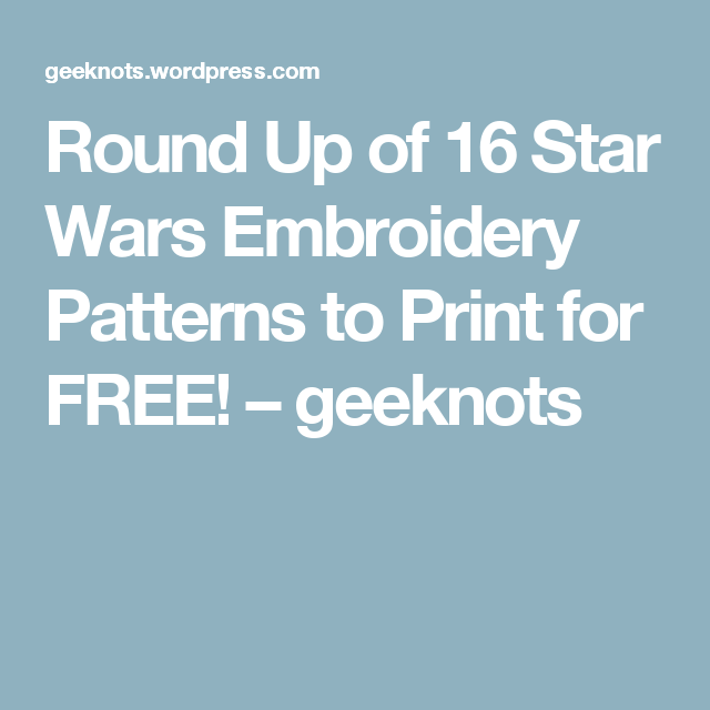 Round Up Of 16 Star Wars Embroidery Patterns To Print For Free