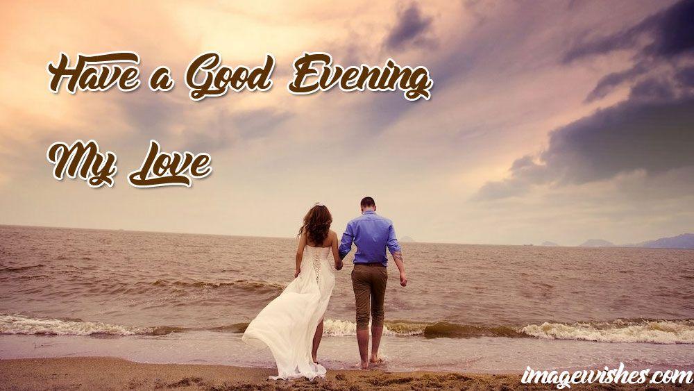 Have A Good Evening My Love Good Evening Good Evening Love Good