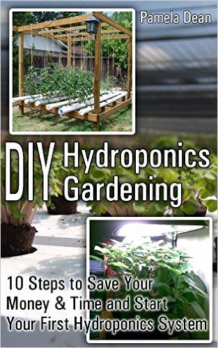 DIY Hydroponics Gardening: 10 Steps to Save Your Money & Time and Start Your First Hydroponics System - Kindle edition by Pamela Dean. Crafts, Hobbies & Home Kindle eBooks @ Amazon.com.