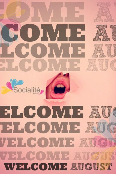 WELCOME AUGUST!!   ¡Dale LIKE si estas listo para un mes de sorpresas!  Socialité Bolivia © All rights reserved.