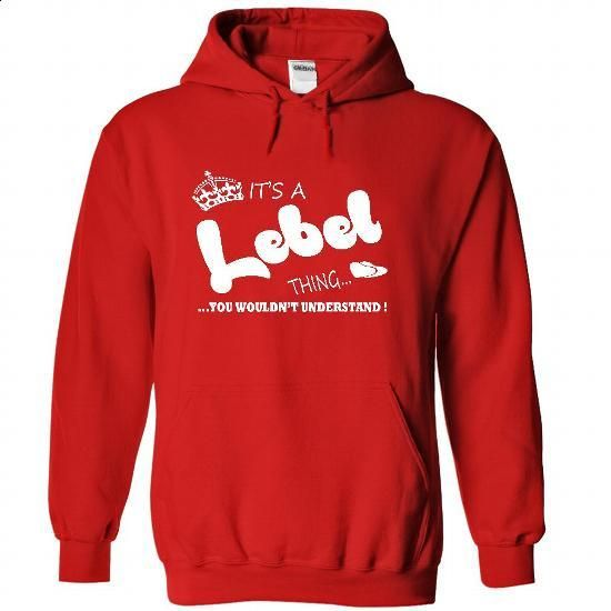 Its a Lebel Thing, You Wouldnt Understand !! Name, Hood - t shirts online #hoodies for men #cheap sweatshirts