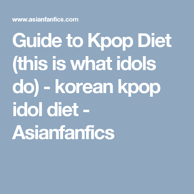 Guide To Kpop Diet This Is What Idols Do Korean Kpop Idol Diet Asianfanfics Kpop Diet Diet Korean Diet