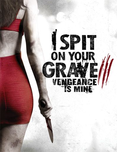 Poster de I Spit on Your Grave 3: Vengeance is Mine
