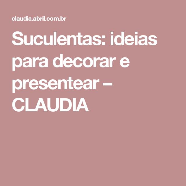 Suculentas: ideias para decorar e presentear – CLAUDIA