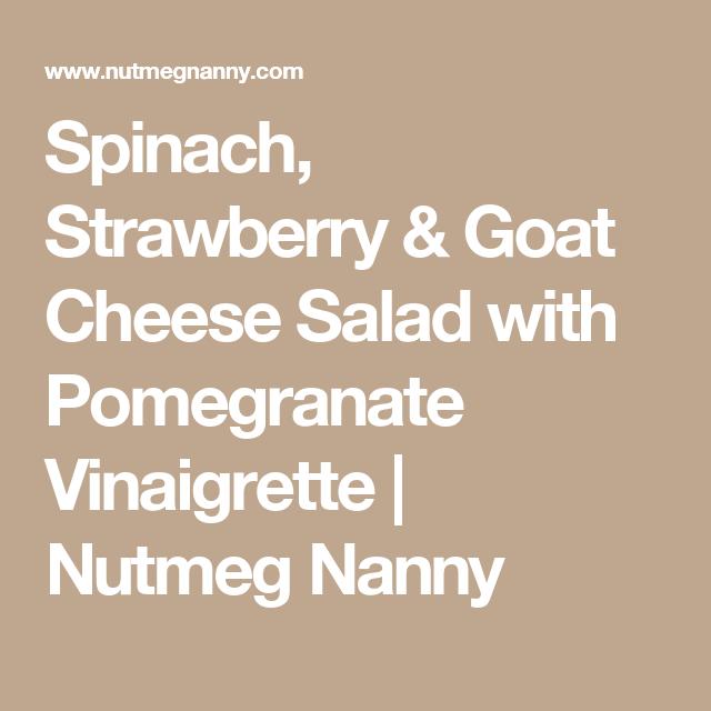 Spinach, Strawberry & Goat Cheese Salad with Pomegranate Vinaigrette | Nutmeg Nanny