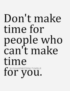 Don T Make Time For People Who Can T Make Time For You Galaxies Vibes Best Love Quotes Quotes About Real Friends Wise Quotes