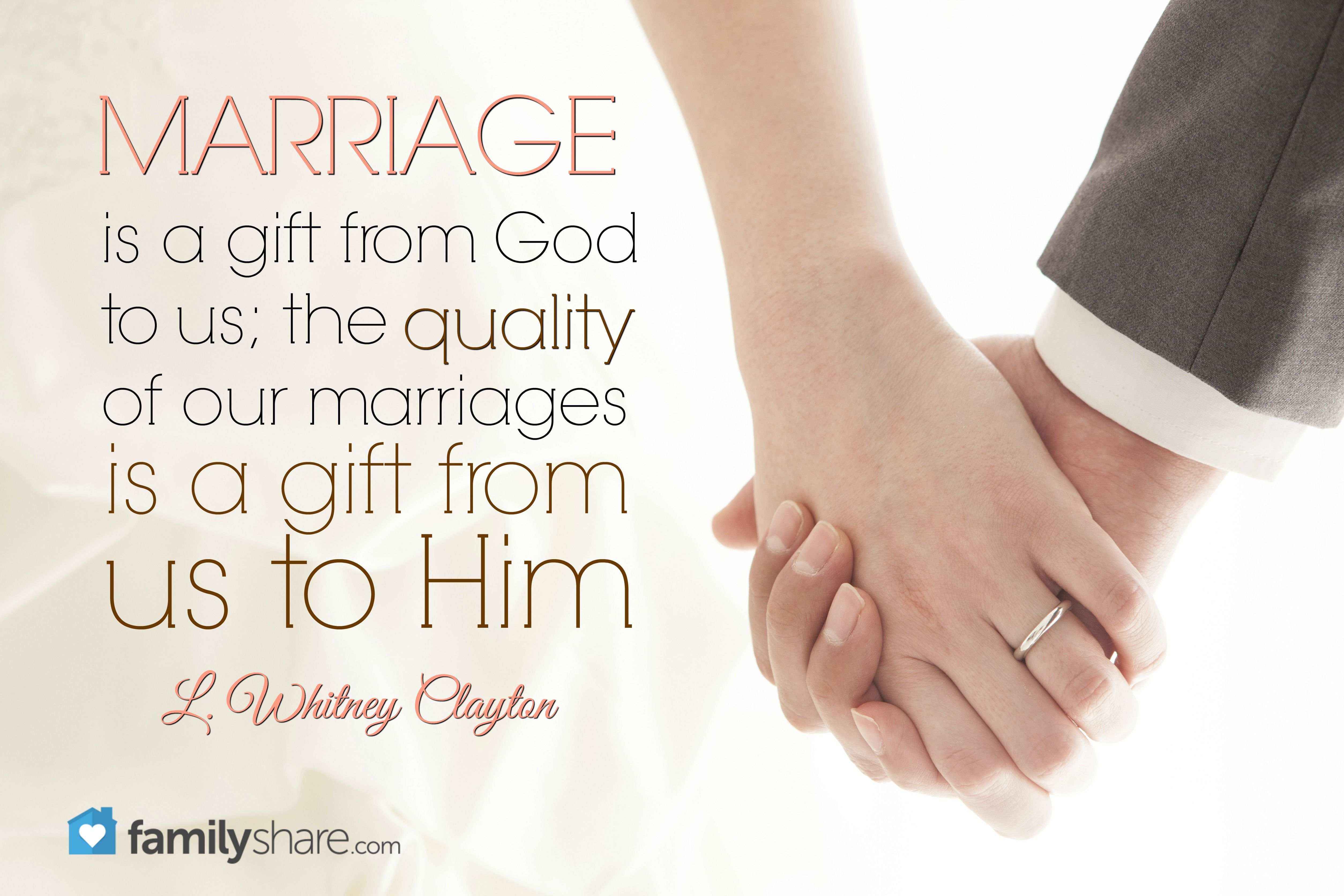 Marriage is a gift from God to us; the quality of our