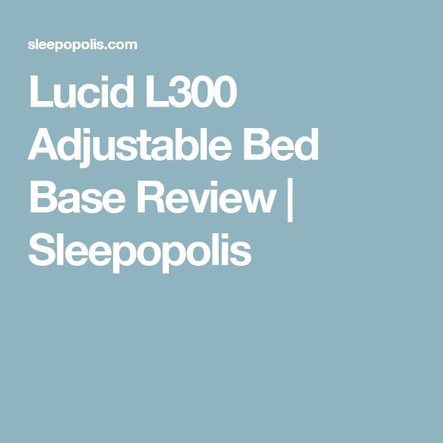 Lucid L300 Adjustable Bed Base Review Sleepopolis Adjustablebeds Adjustable Bed Base Bed Base Adjustable Beds