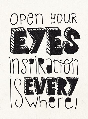 Open your eyes, inspiration is everywhere!