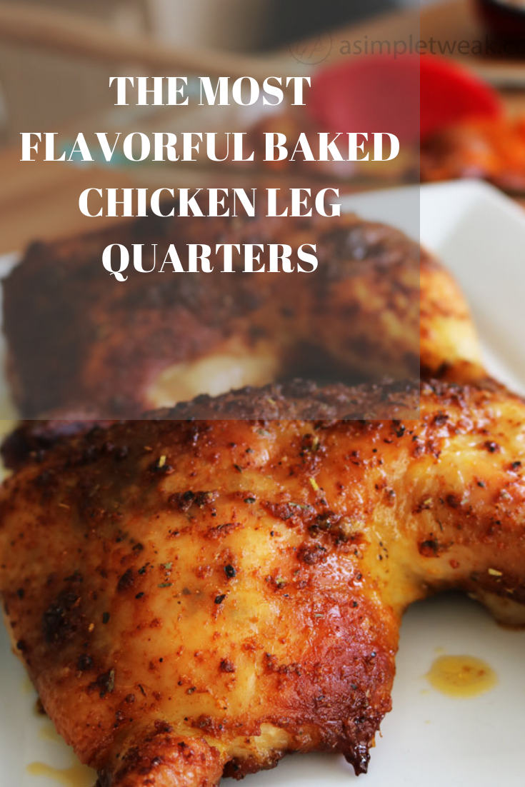 The Most Flavorful Baked Chicken Leg Quarters Recipe Baked