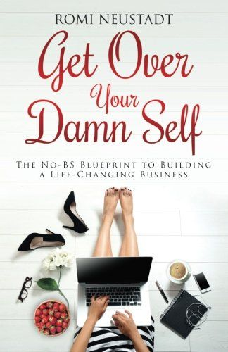 Get over your damn self the no bs blueprint to building https get over your damn self the no bs blueprint to building a life changing business romi neustadt malvernweather Choice Image