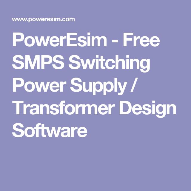 Poweresim Free Smps Switching Power Supply Transformer Design Software Transformers Design Software Design Power Supply Design